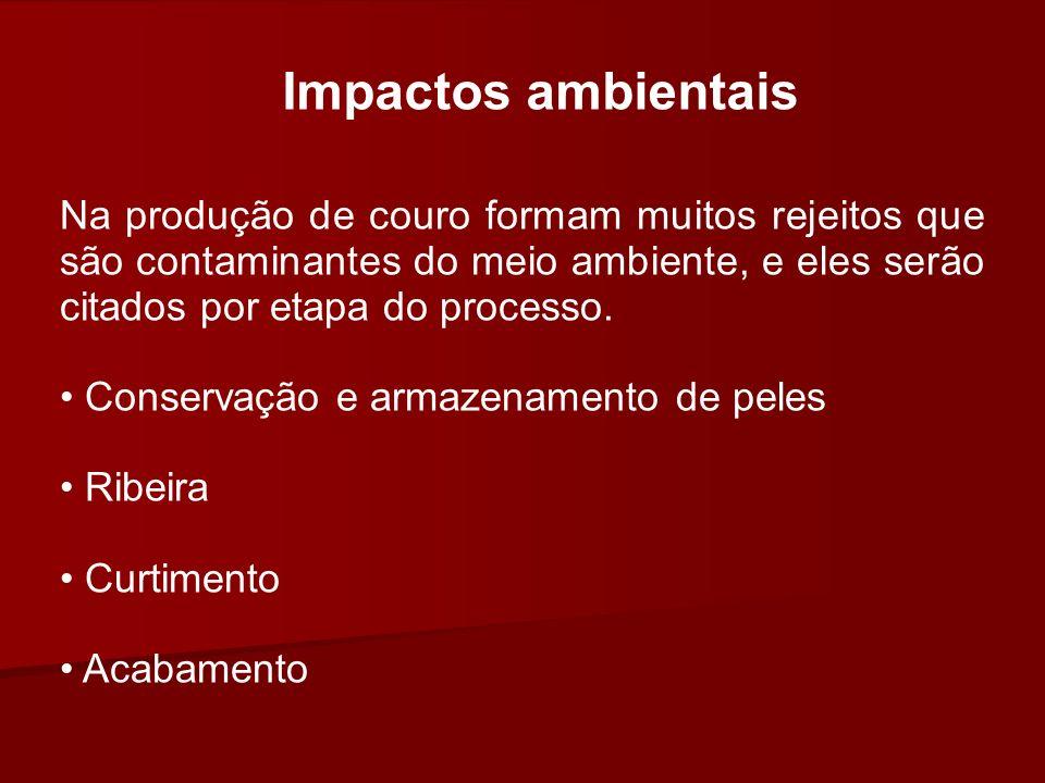 Impactos ambientaisNa produção de couro formam muitos rejeitos que são contaminantes do meio ambiente, e eles serão citados por etapa do processo.