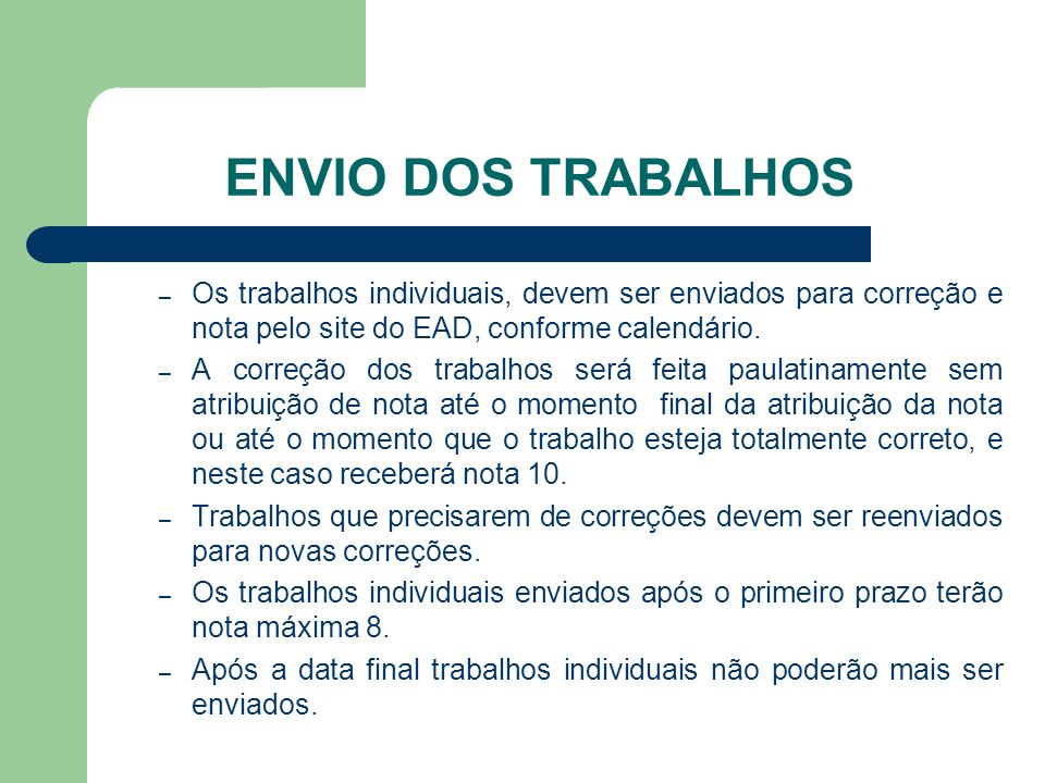 ENVIO DOS TRABALHOSOs trabalhos individuais, devem ser enviados para correção e nota pelo site do EAD, conforme calendário.