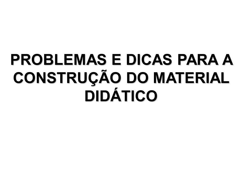 PROBLEMAS E DICAS PARA A CONSTRUÇÃO DO MATERIAL DIDÁTICO