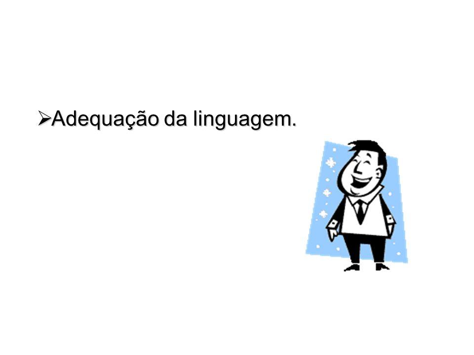 Adequação da linguagem.