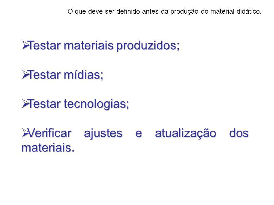 Testar materiais produzidos; Testar mídias; Testar tecnologias;