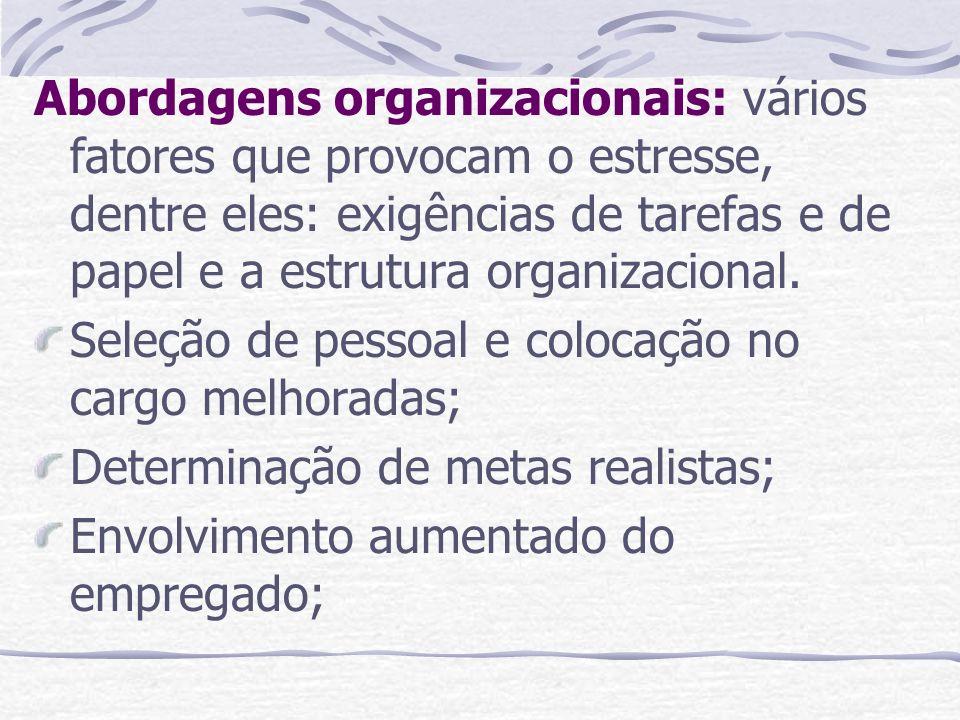 Abordagens organizacionais: vários fatores que provocam o estresse, dentre eles: exigências de tarefas e de papel e a estrutura organizacional.