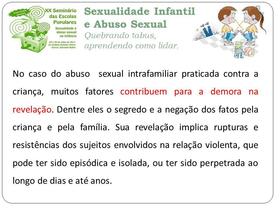 No caso do abuso sexual intrafamiliar praticada contra a criança, muitos fatores contribuem para a demora na revelação.