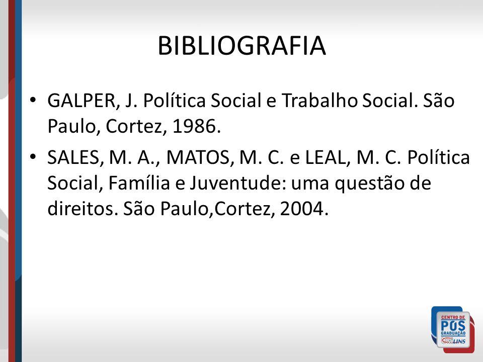 BIBLIOGRAFIA GALPER, J. Política Social e Trabalho Social. São Paulo, Cortez, 1986.