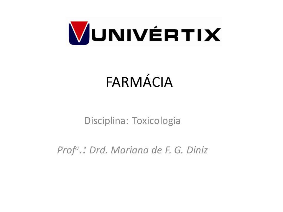 Disciplina: Toxicologia Profa.: Drd. Mariana de F. G. Diniz