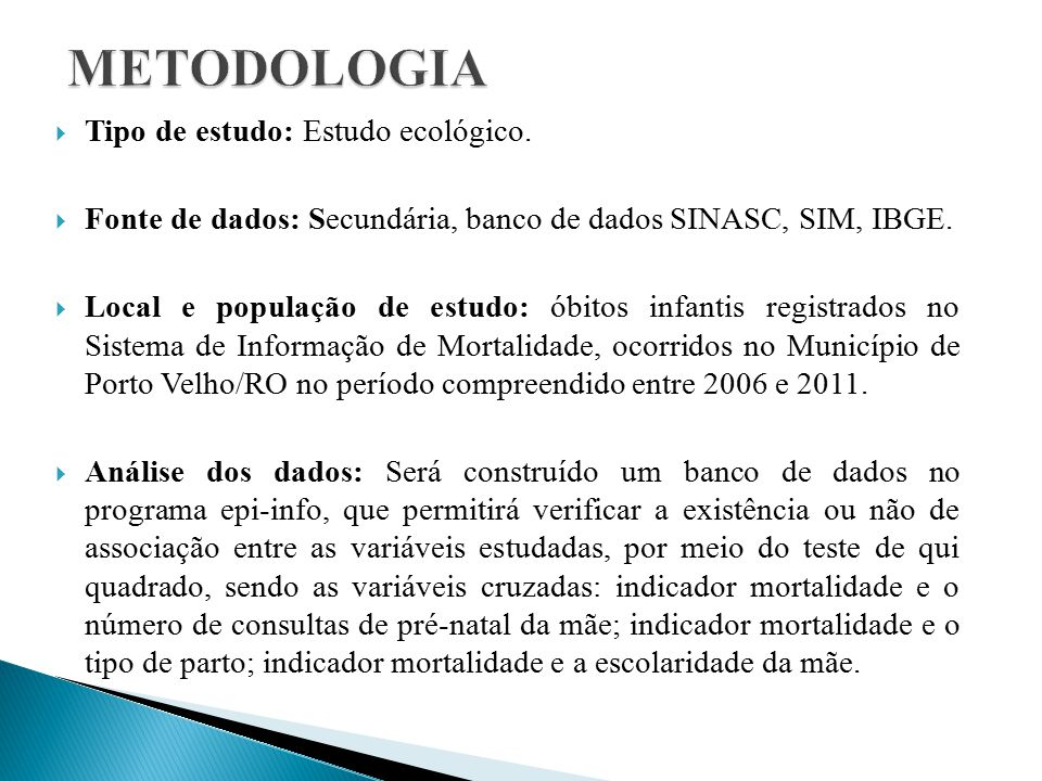 METODOLOGIA Tipo de estudo: Estudo ecológico.