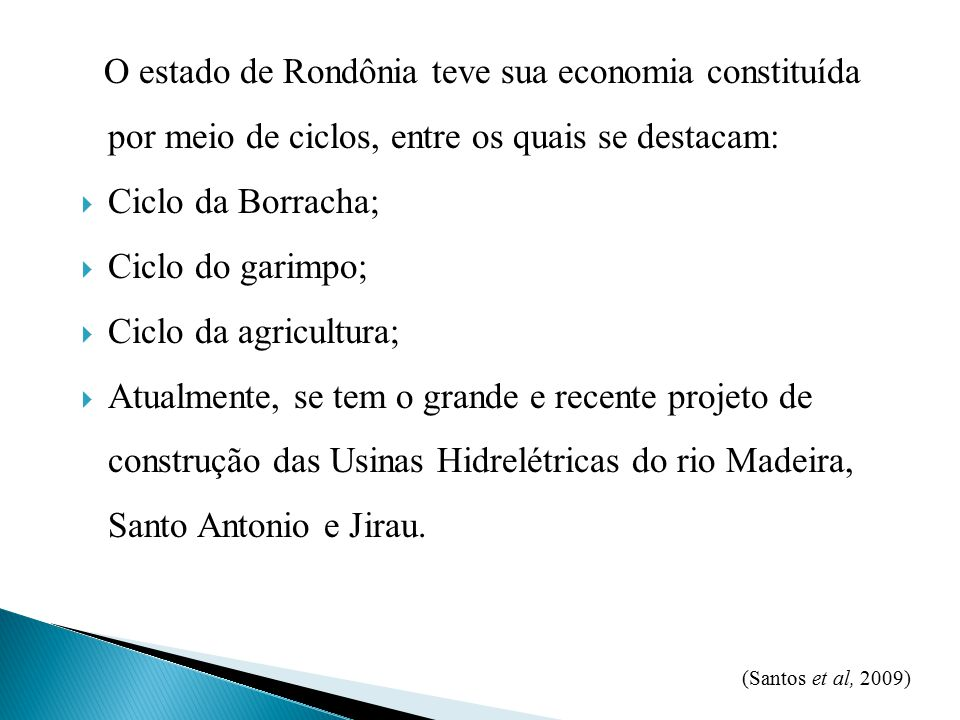 O estado de Rondônia teve sua economia constituída por meio de ciclos, entre os quais se destacam: