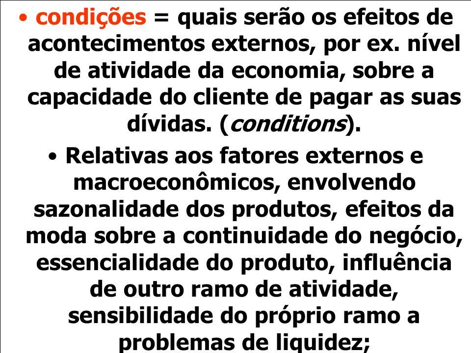 condições = quais serão os efeitos de acontecimentos externos, por ex