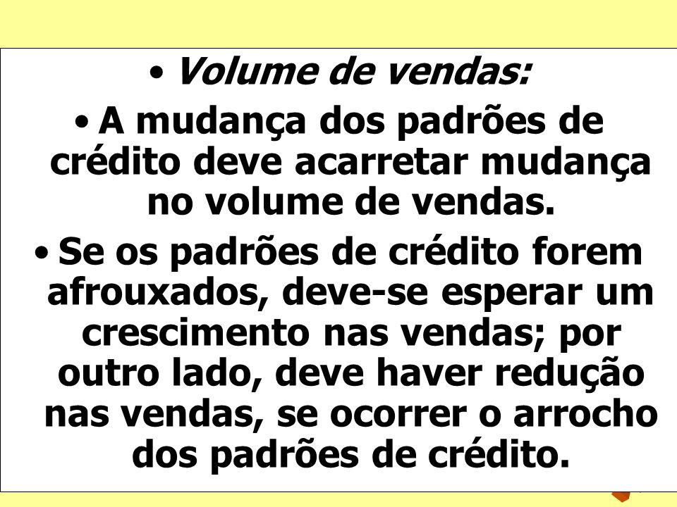 Volume de vendas:A mudança dos padrões de crédito deve acarretar mudança no volume de vendas.