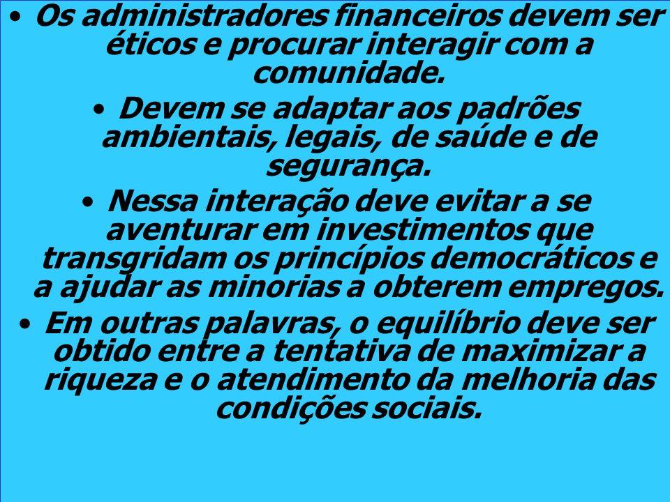 Os administradores financeiros devem ser éticos e procurar interagir com a comunidade.