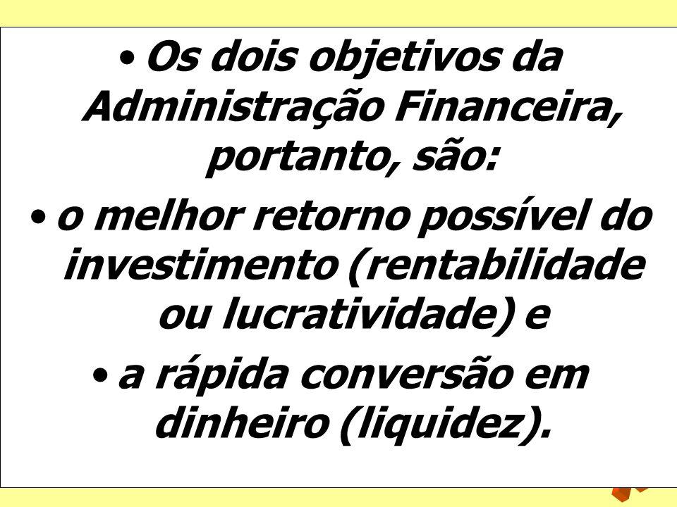 Os dois objetivos da Administração Financeira, portanto, são:
