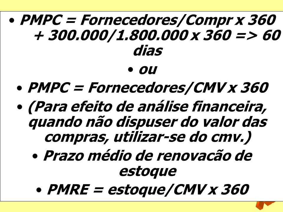 PMPC = Fornecedores/CMV x 360 Prazo médio de renovacão de estoque