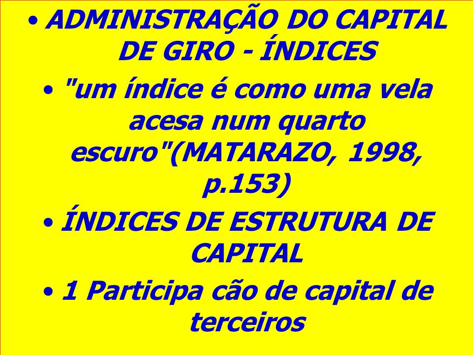 ADMINISTRAÇÃO DO CAPITAL DE GIRO - ÍNDICES