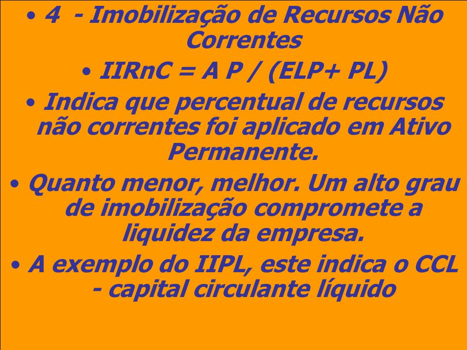 4 - Imobilização de Recursos Não Correntes IIRnC = A P / (ELP+ PL)