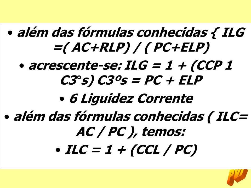 além das fórmulas conhecidas { ILG =( AC+RLP) / ( PC+ELP)