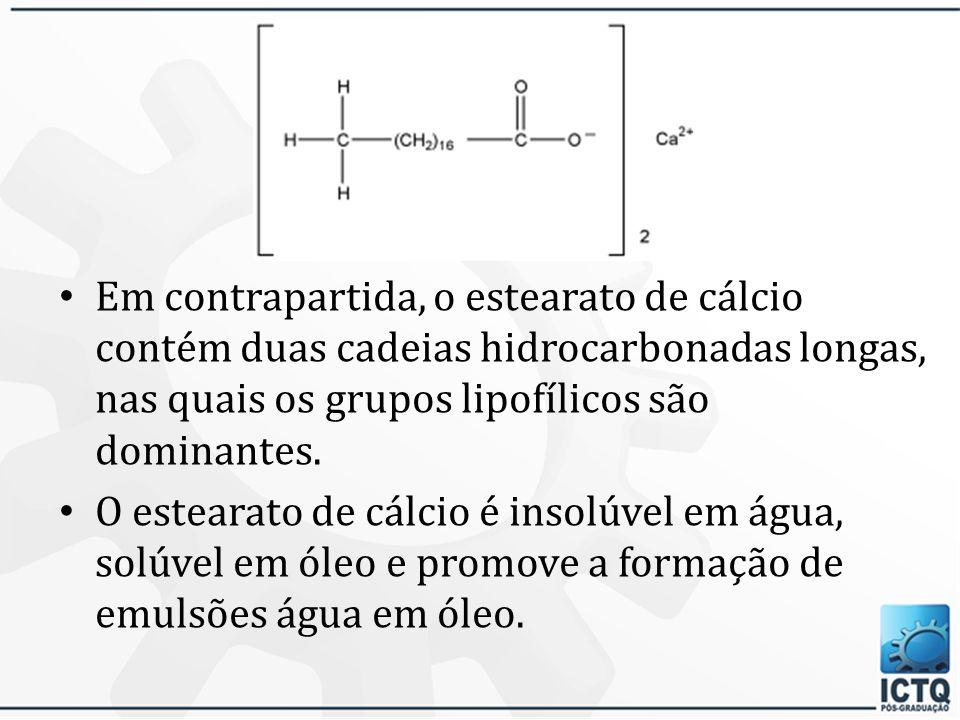 Em contrapartida, o estearato de cálcio contém duas cadeias hidrocarbonadas longas, nas quais os grupos lipofílicos são dominantes.