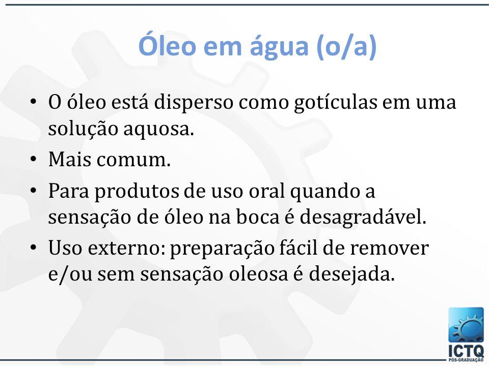 Óleo em água (o/a) O óleo está disperso como gotículas em uma solução aquosa. Mais comum.