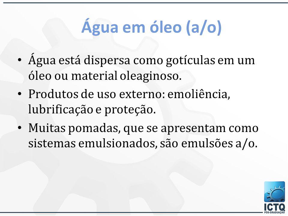 Água em óleo (a/o) Água está dispersa como gotículas em um óleo ou material oleaginoso.