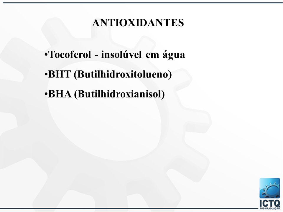 Tocoferol - insolúvel em água BHT (Butilhidroxitolueno)