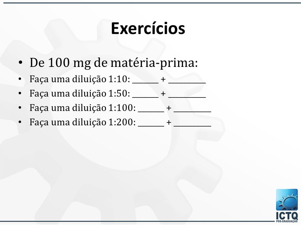 Exercícios: De 100 mg de matéria-prima: