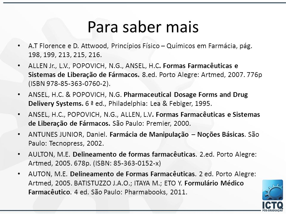 Para saber mais A.T Florence e D. Attwood, Princípios Físico – Químicos em Farmácia, pág. 198, 199, 213, 215, 216.