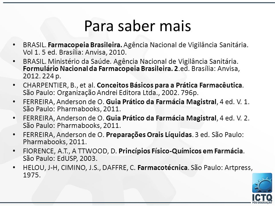 Para saber mais BRASIL. Farmacopeia Brasileira. Agência Nacional de Vigilância Sanitária. Vol 1. 5 ed. Brasília: Anvisa, 2010.