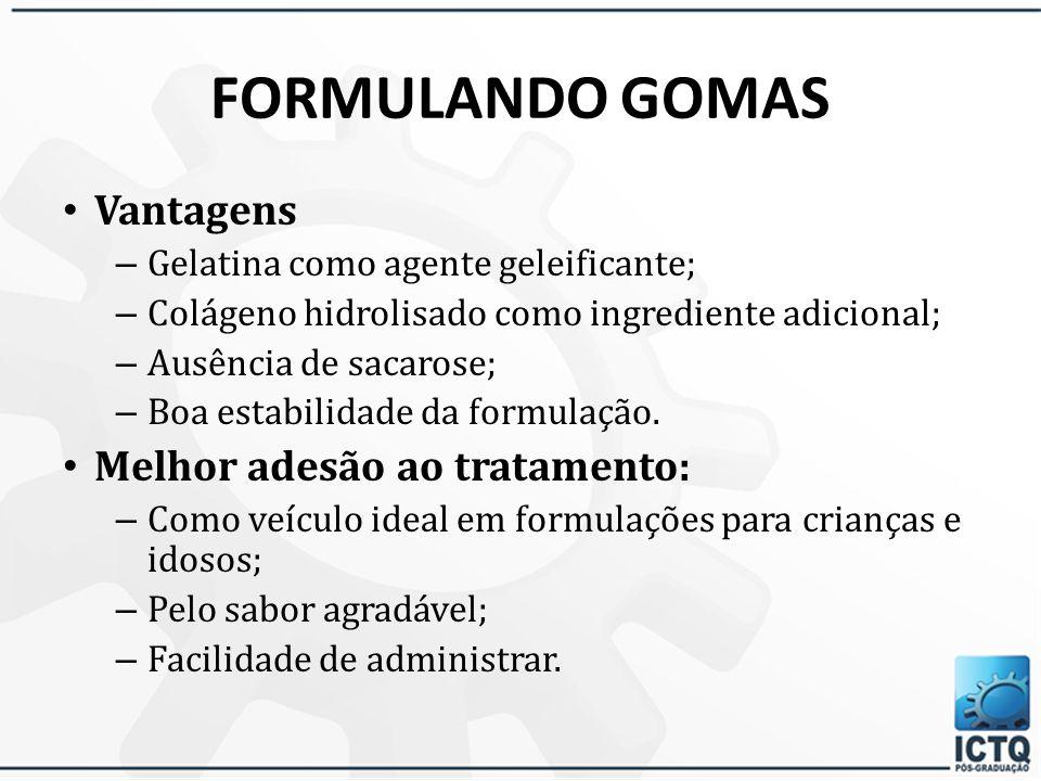 FORMULANDO GOMAS Vantagens Melhor adesão ao tratamento: