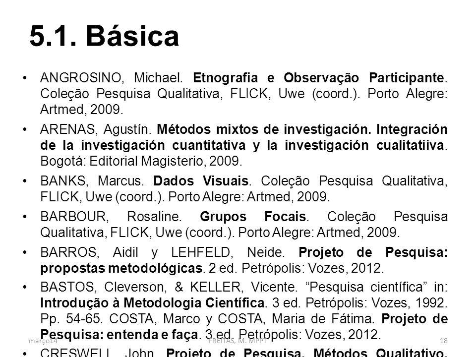 5.1. Básica AnGROSINO, Michael. Etnografia e Observação Participante. Coleção Pesquisa Qualitativa, flick, Uwe (coord.). Porto Alegre: Artmed, 2009.