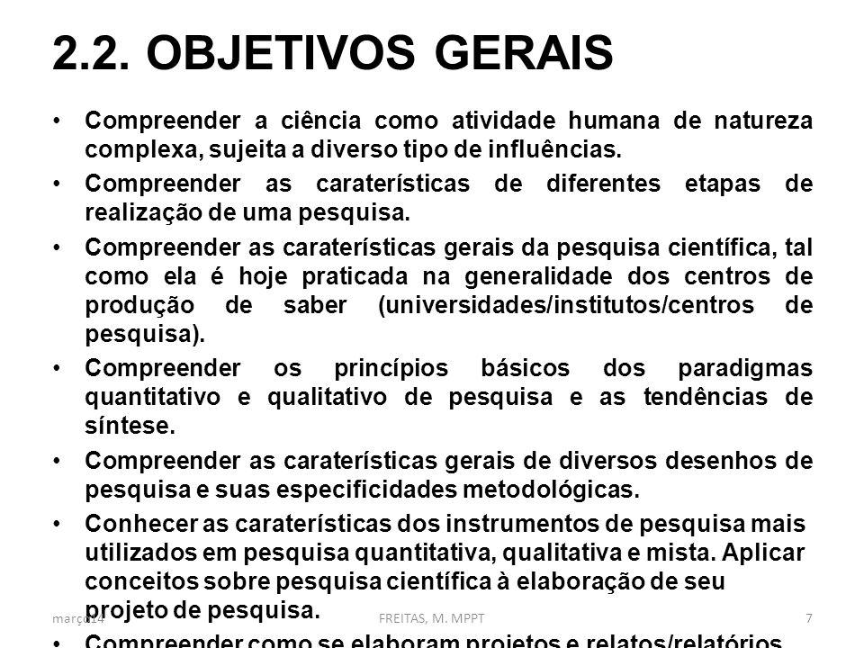 2.2. OBJETIVOS GERAIS Compreender a ciência como atividade humana de natureza complexa, sujeita a diverso tipo de influências.