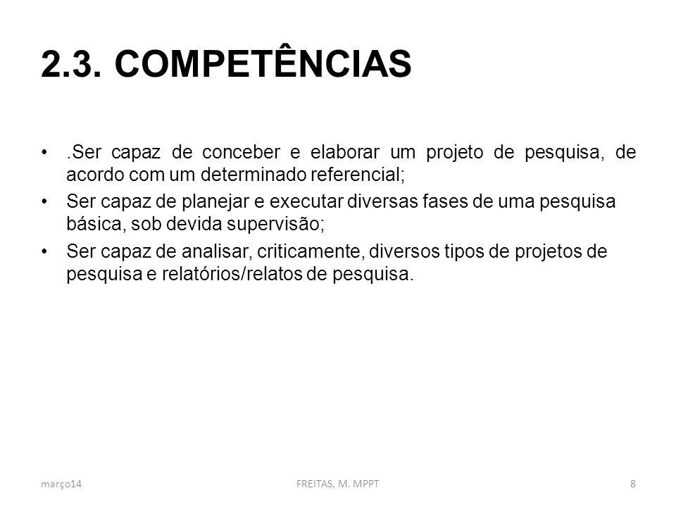 2.3. COMPETÊNCIAS .Ser capaz de conceber e elaborar um projeto de pesquisa, de acordo com um determinado referencial;