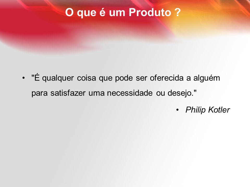 O que é um Produto É qualquer coisa que pode ser oferecida a alguém para satisfazer uma necessidade ou desejo.
