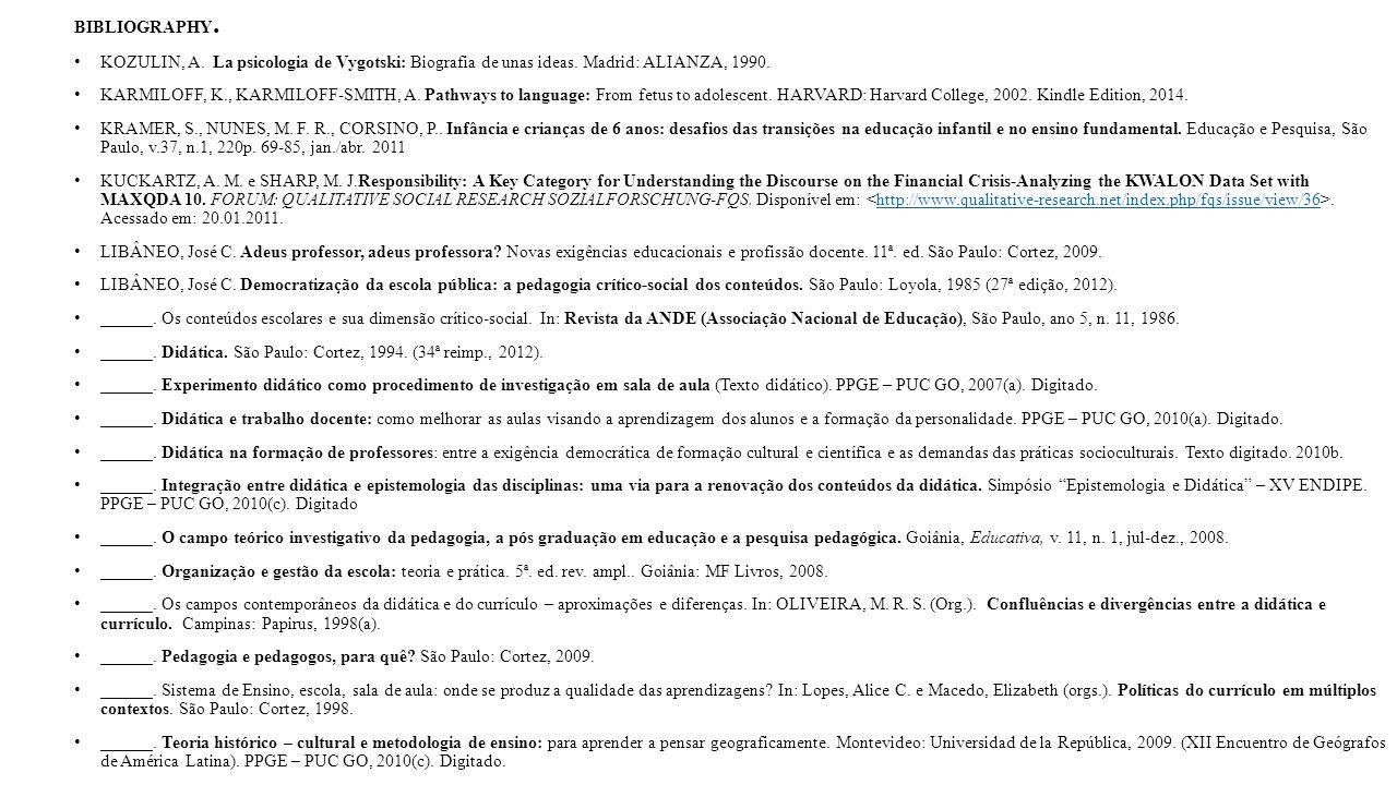 BIBLIOGRAPHY. KOZULIN, A. La psicologia de Vygotski: Biografia de unas ideas. Madrid: ALIANZA, 1990.