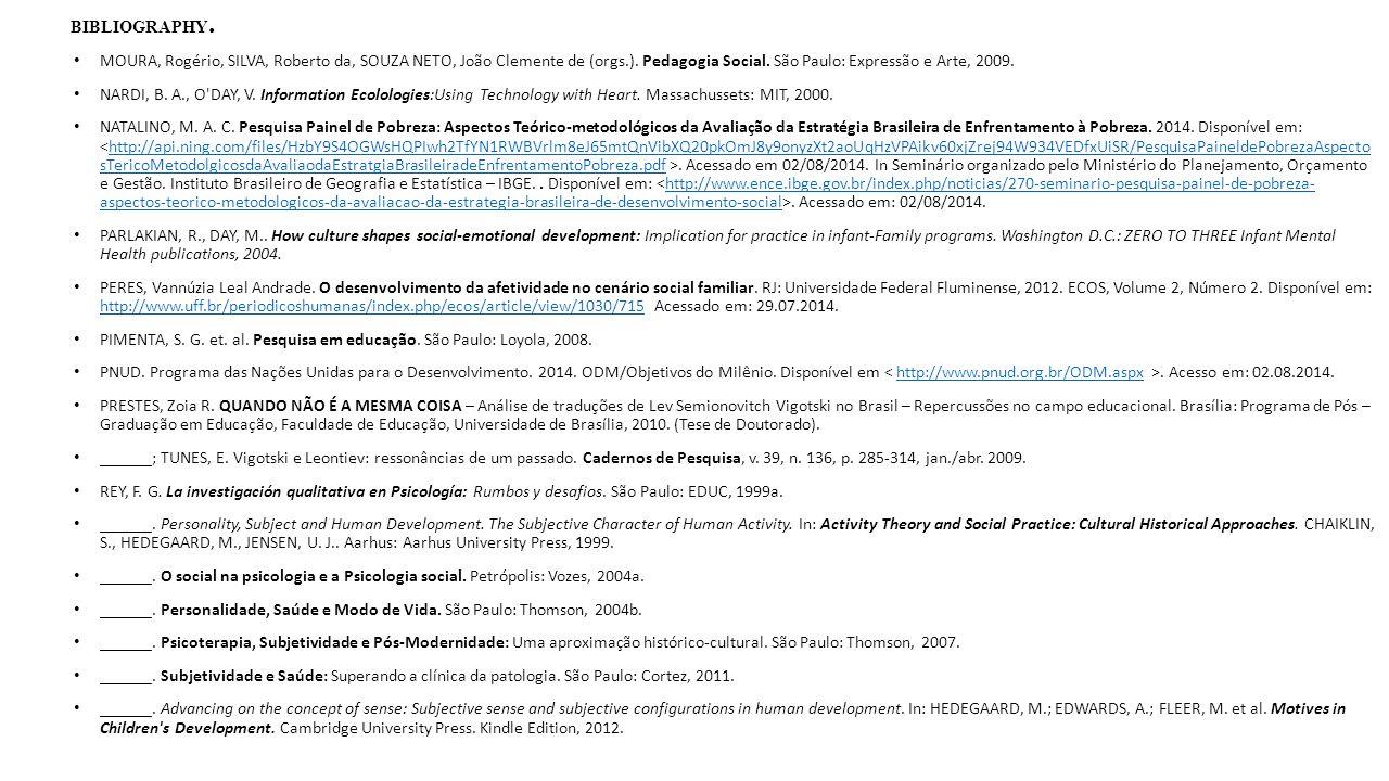 BIBLIOGRAPHY. MOURA, Rogério, SILVA, Roberto da, SOUZA NETO, João Clemente de (orgs.). Pedagogia Social. São Paulo: Expressão e Arte, 2009.