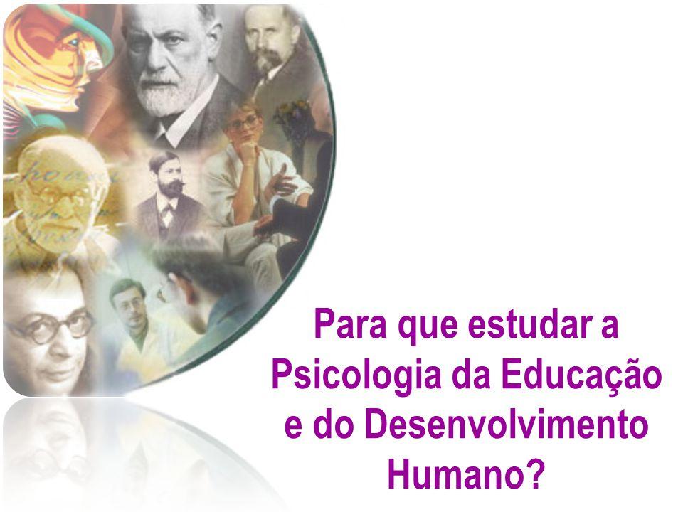 Para que estudar a Psicologia da Educação e do Desenvolvimento Humano