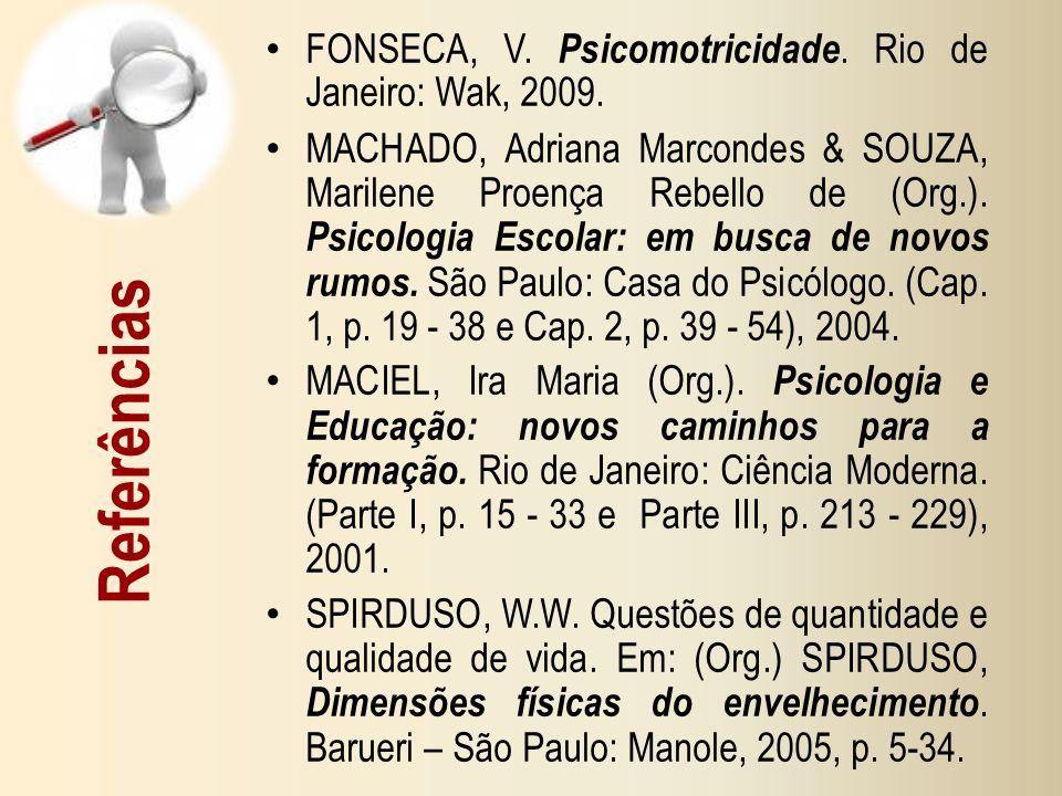 Referências FONSECA, V. Psicomotricidade. Rio de Janeiro: Wak, 2009.