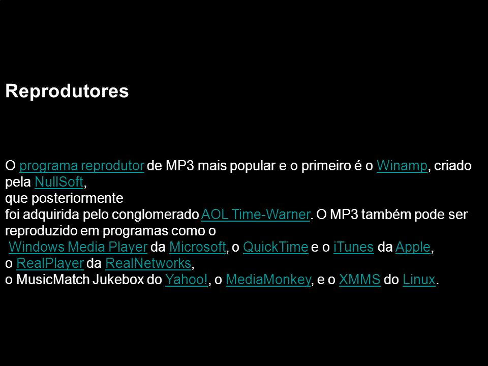 Reprodutores O programa reprodutor de MP3 mais popular e o primeiro é o Winamp, criado. pela NullSoft,