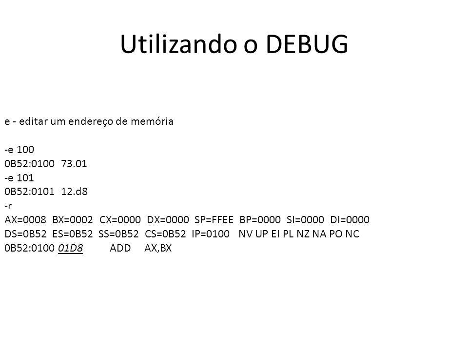 Utilizando o DEBUG e - editar um endereço de memória -e 100