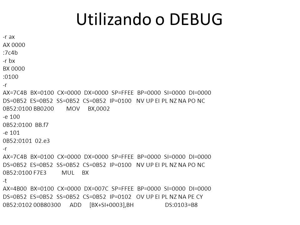 Utilizando o DEBUG -r ax AX 0000 :7c4b -r bx BX 0000 :0100 -r