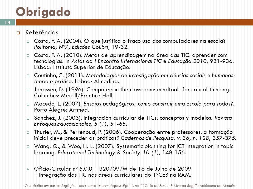 Obrigado Referências. Costa, F. A. (2004). O que justifica o fraco uso dos computadores na escola Polifonia, Nº7, Edições Colibri, 19-32.