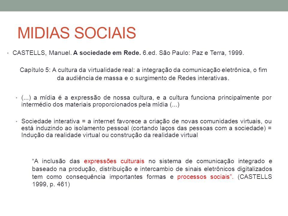 MIDIAS SOCIAIS CASTELLS, Manuel. A sociedade em Rede. 6.ed. São Paulo: Paz e Terra, 1999.
