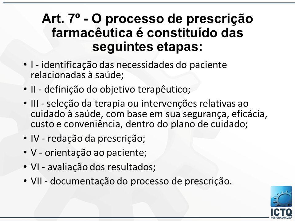 Art. 7º - O processo de prescrição farmacêutica é constituído das seguintes etapas: