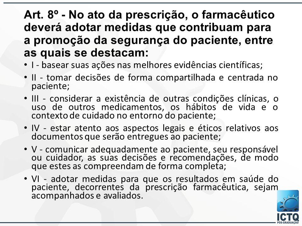 Art. 8º - No ato da prescrição, o farmacêutico deverá adotar medidas que contribuam para a promoção da segurança do paciente, entre as quais se destacam: