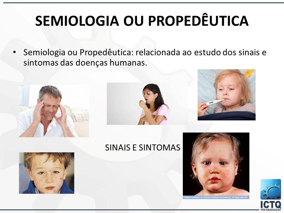 SEMIOLOGIA OU PROPEDÊUTICA