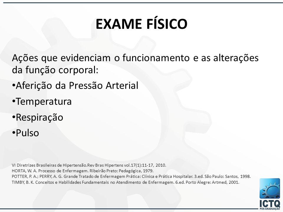 EXAME FÍSICO Ações que evidenciam o funcionamento e as alterações da função corporal: Aferição da Pressão Arterial.
