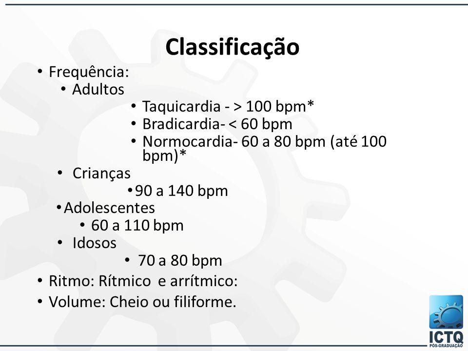 Classificação Frequência: Adultos Taquicardia - > 100 bpm*