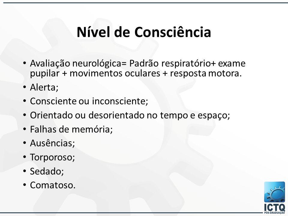 Nível de Consciência Avaliação neurológica= Padrão respiratório+ exame pupilar + movimentos oculares + resposta motora.