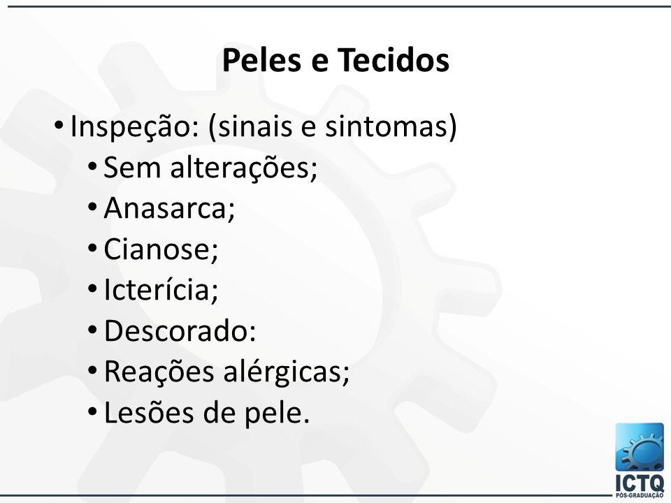 Peles e Tecidos Inspeção: (sinais e sintomas) Sem alterações;