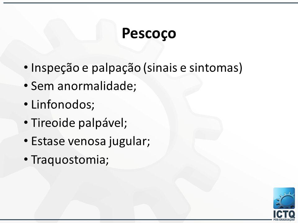 Pescoço Inspeção e palpação (sinais e sintomas) Sem anormalidade;