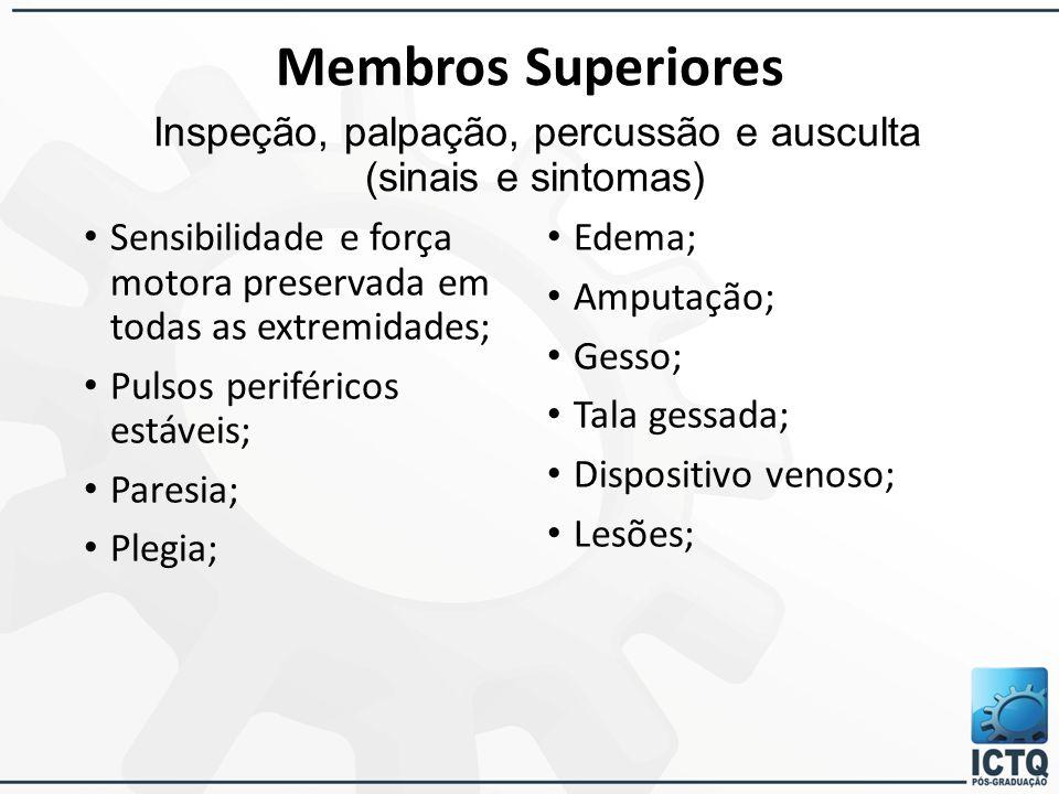 Membros Superiores Inspeção, palpação, percussão e ausculta (sinais e sintomas)