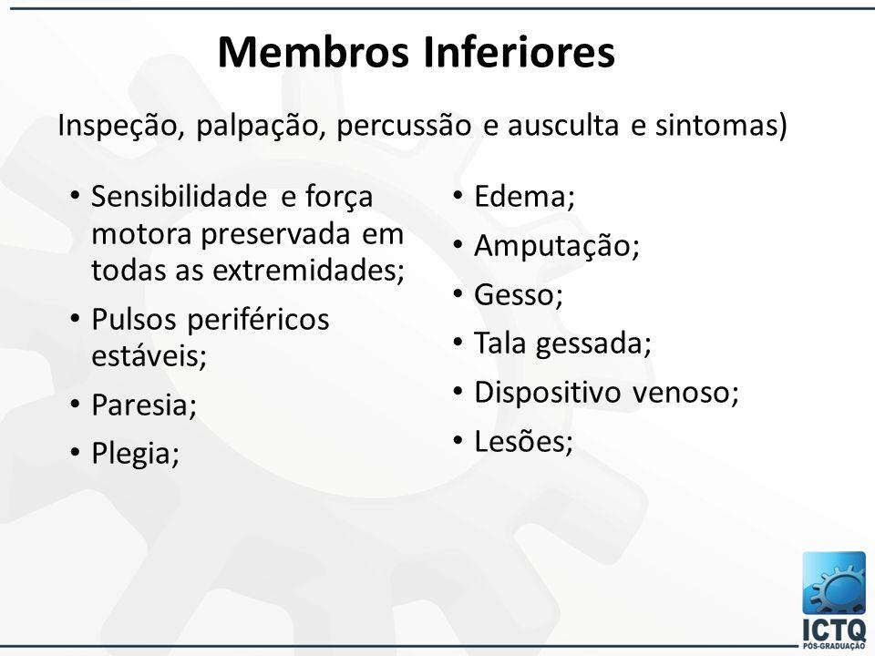 Membros Inferiores Inspeção, palpação, percussão e ausculta e sintomas)